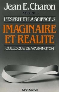 Jean E. Charon et Jean Emile Charon - Imaginaire et Réalité - L'Esprit et la Science II (Colloque de Washington).