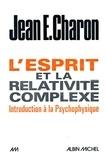 Jean E. Charon - L'Esprit et la relativité complexe.