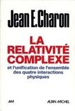 Jean E. Charon - La Relativité complexe et l'unification des quatre interactions physiques.