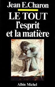 Jean E. Charon et Jean Emile Charon - Le Tout, l'Esprit et la Matière - L'Esprit, cet inconnu III.