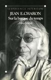 Jean E. Charon - Sur la barque du temps.