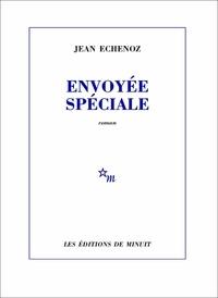 Jean Echenoz - Envoyée spéciale.