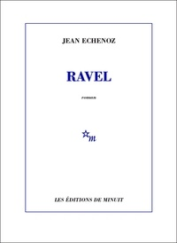Jean Echenoz - Ravel.