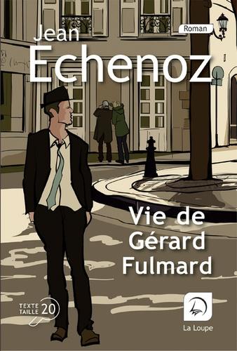 Vie de Gérard Fulmard Edition en gros caractères
