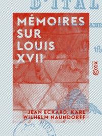 Jean Eckard et Karl Wilhelm Naundorff - Mémoires sur Louis XVII.