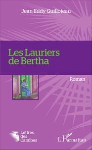Jean Eddy Guilloteau - Les lauriers de Bertha.