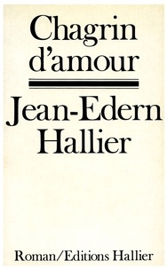 Jean-Edern Hallier - Chagrin d'amour.