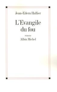 Jean-Edern Hallier - L'Evangile du fou - Charles de Foucauld, le manuscrit de ma mère morte.