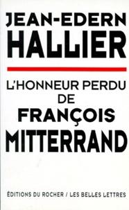 Jean-Edern Hallier - L'honneur perdu de François Mitterrand.