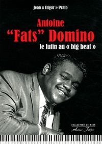 "Jean Edgar Prato - Antoine ""Fats"" Domino - Le lutin au ""big beat""."