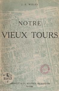 Jean-Edmond Weelen - Notre vieux Tours (1). Le quartier de la rue Nationale.