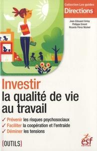 Jean-Edouard Grésy et Philippe Emont - Investir la qualité de vie au travail.