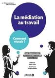 Jean-Edouard Grésy et Florence Duret-Salzer - La médiation au travail - Comment réussir ?.