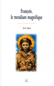 Jean Egen - François, le mendiant magnifique.