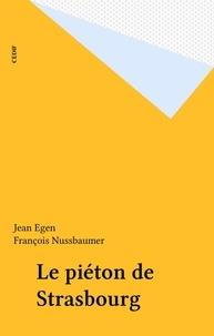 Jean Egen et François Nussbaumer - Le piéton de Strasbourg.