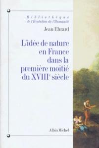 Jean Ehrard - L'idée de nature en France dans la première moitié du XVIIIe siècle.
