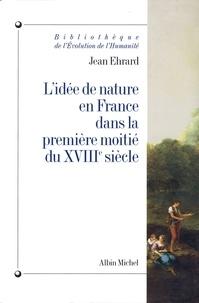 Jean Ehrard et Jean Ehrard - L'Idée de nature en France dans la première moitié du XVIIIe siècle.