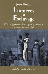 Jean Ehrard - Lumières et esclavage - L'esclavage colonial et l'opinion publique en France au XVIIIe siècle.