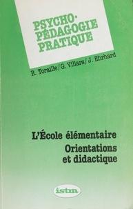 Jean Ehrhard et Raymond Toraille - Psycho-pédagogie pratique (1). L'école élémentaire : orientations et didactique.
