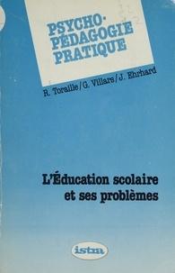 Jean Ehrhard et Raymond Toraille - Psycho-pédagogie pratique - L'éducation scolaire et ses problèmes.