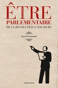 Jean El Gammal - Etre parlementaire - De la Révolution à nos jours.