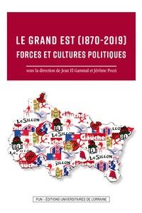 Jean El Gammal et Jérôme Pozzi - Le Grand Est 1870-2019 - Forces et cultures politiques.