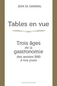 Tables en vue- Trois âges de la gastronomie, des années 1950 à nos jours - Jean El Gammal  
