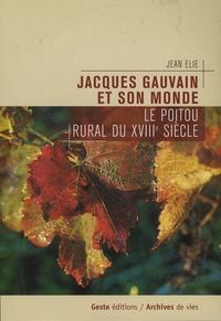 Jean Elie - Jacques Gauvain et son monde - Le Poitou rural du XVIIIe siècle.