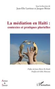 Jean-Elie Larrieux et Jacques Béziat - La médiation en Haïti : contextes et pratiques plurielles.