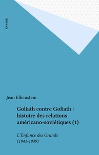 Jean Elleinstein - Goliath contre Goliath : histoire des relations américano-soviétiques (1) - L'Enfance des Grands (1941-1949).