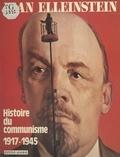 Jean Elleinstein - Histoire du communisme (1917-1945).