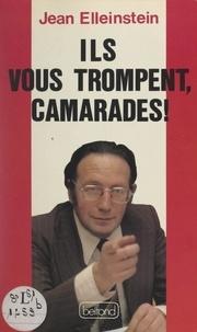 Jean Elleinstein - Ils vous trompent, camarades !.