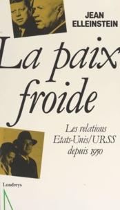 Jean Elleinstein - La paix froide - Les relations États-Unis-URSS depuis 1950.