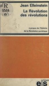 Jean Elleinstein - La Révolution des révolutions.