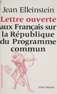 Jean Elleinstein - Lettre ouverte aux Français sur la république du programme commun.