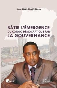 Jean Elongo Ongona - Bâtir l'émergence du Congo démocratique par la gouvernance.