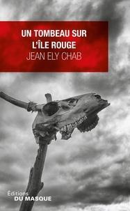 Jean Ely Chab - Un tombeau sur l'île Rouge.