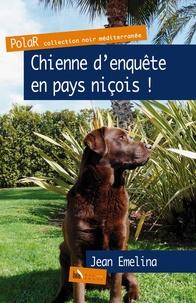 Jean Emelina - Chienne d'enquête en pays niçois !.