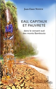 Jean-Emet Nodem - Eau, capitaux et pauvreté dans le versant sud des monts Bambouto.