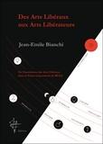 Jean-Emile Bianchi - Des arts libéraux aux arts libérateurs - De l'ésotérisme des arts libéraux dans la franc-maçonnerie de REAA.