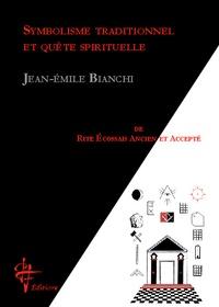 Jean-Emile Bianchi - Symbolisme traditionnel et quete spirituelle de rite écossais ancien et accepté.