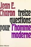 Jean-Emile Charon - Treize questions pour l'homme moderne.