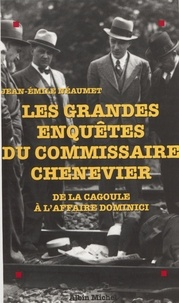 Jean-Emile Néaumet - Les grandes enquêtes du commissaire Chenevier - De la Cagoule à l'affaire Dominici.