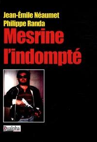 Jean-Emile Néaumet et Philippe Randa - Mesrine l'indompté.