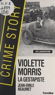 Jean-Emile Néaumet - Violette Morris, la gestapiste.