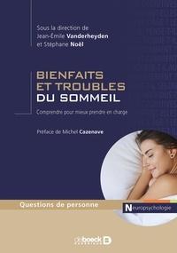 Jean-Emile Vanderheyden et Stéphane Noël - Bienfaits et troubles du sommeil - Comprendre pour mieux prendre en charge.