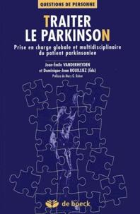 Jean-Emile Vanderheyden et Dominique-Jean Bouilliez - Traiter le Parkinson - Prise en charge globale et multidisciplinaire du patient parkinsonien.