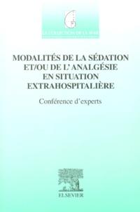 Jean-Emmanuel de La Coussaye et  SFAR - Modalités de la sédation et/ou de l'analgésie en situation extrahospitalière. - Conférence d'experts.