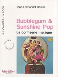 Jean-Emmanuel Deluxe - Bubblegum & Sunshine Pop - La confiserie magique.