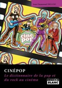 Jean-Emmanuel Deluxe - Cinépop - Le dictionnaire de la pop et du rock au cinéma.